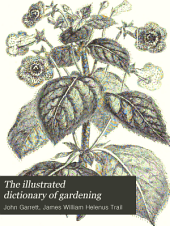 The Illustrated Dictionary of Gardening: A Practical and Scientific Encyclopaedia of Horticulture for Gardeners and Botanists, Volume 8