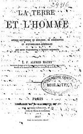La Terre et l'homme: ou Aperçu historique de géologie, de géographie et d'ethnologie générales pour servir d'introduction à l'histoire universelle