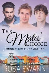 The Mates' Choice (Omegas' Destined Alpha 3): MMM Alpha/Omega Mpreg Gay Romance