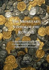 The Monetary System of the Romans: A description of the Roman coinage from early times to the reform of Anastasius
