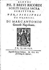Alcuni pii, e breui ricordi scelti dalla Sacra Scrittura; per i figliuoli de prencipi. Di Marc'Antonio Genoese Napolitano