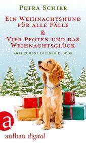 Ein Weihnachtshund für alle Fälle & Vier Pfoten und das Weihnachtsglück: Zwei Romane in einem E-Book