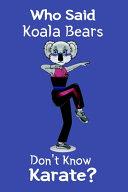 Who Said Koala Bears Don t Know Karate