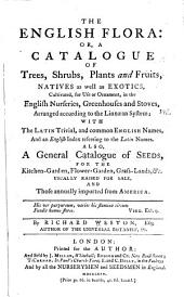 The English Flora: Or, A Catalogue of Trees, Shrubs, Plants and Fruits, Natives as Well as Exotics, Cultivated, for Use Or Ornament, in the English Nurseries, Greenhouses and Stoves, Arranged According to the Linnæan System; with the Latin Trivial, and Common English Names, and an English Index Referring to the Latin Names. Also, a General Catalogue of Seeds ...