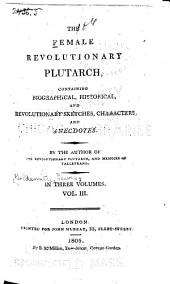 The Female Revolutionary Plutarch: Containing Biographical, Historical, and Revolutionary Sketches, Characters, and Anecdotes, Volume 3