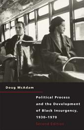 Political Process and the Development of Black Insurgency, 1930-1970