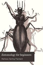 Entomology for Beginners: For the Use of Young Folks, Fruit-growers, Farmers, and Gardeners