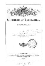 The shepherd of Bethlehem, king of Israel, by A.L.O.E.
