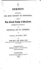A Sermon Preached in the High Church of Edinburgh, Before the Grand Lodge of Scotland: Assembled to Celebrate the Festival of St. Andrew on Monday, December 1, 1817