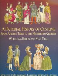 A Pictorial History Of Costume From Ancient Times To The Nineteenth Century Book PDF