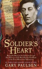 Soldier's Heart: Being the Story of the Enlistment and Due Service of the Boy Charley Goddard inthe First Minnesota Volunteers