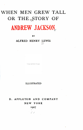When Men Grew Tall: Or, The Story of Andrew Jackson