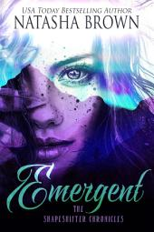 Emergent: The Shapeshifter Chronicles, Book 3