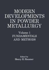 Modern Developments in Powder Metallurgy: Volume 1: Fundamentals and Methods