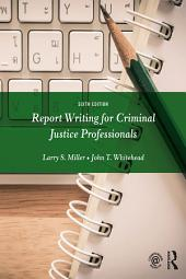Report Writing for Criminal Justice Professionals: Edition 6