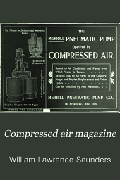 Compressed Air Magazine: Devoted to the Useful Applications of Compressed Air, Volumes 7-8