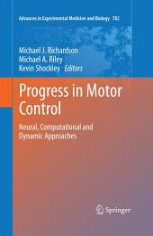 Progress in Motor Control: Neural, Computational and Dynamic Approaches