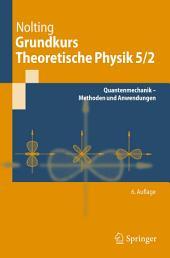 Grundkurs Theoretische Physik 5/2: Quantenmechanik - Methoden und Anwendungen, Ausgabe 6