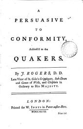 A Persuasive to Conformity, Address'd to the Quakers. By J. Rogers, ...