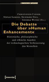 Die Debatte über »Human Enhancement«: Historische, philosophische und ethische Aspekte der technologischen Verbesserung des Menschen