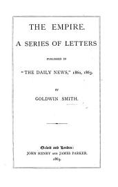 The Empire  A Series Of Letters Published In    The Daily News     1862  1863