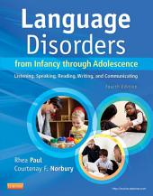 Language Disorders from Infancy Through Adolescence - E-Book: Listening, Speaking, Reading, Writing, and Communicating, Edition 4