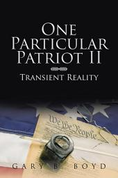 One Particular Patriot II: Transient Reality