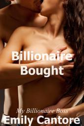 Billionaire Bought: My Billionaire Boss, Part 6 (A BDSM Erotic Romance)