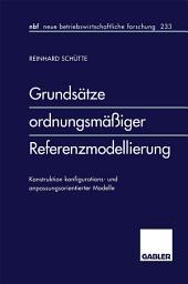Grundsätze ordnungsmäßiger Referenzmodellierung: Konstruktion konfigurations- und anpassungsorientierter Modelle