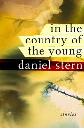 In the Country of the Young: Stories