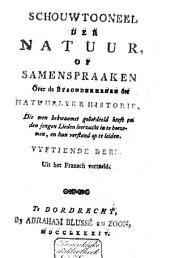 Schouwtoneel der natuur, of Samenspraaken over de bysonderheden der natuurlyke historie die men geschikt geoordeeld heeft om den jongen lieden leerzucht in te boezemen ...