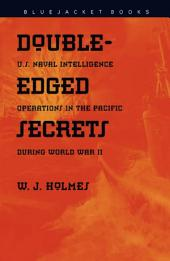 Double Edged Secrets: U.S. Naval Intelligence Operations in the Pacific