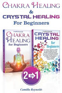 Chakra Healing and Crystal Healing for Beginners
