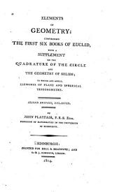 Elements of Geometry;: Containing the First Six Books of Euclid, with a Supplement on the Quadrature of the Circle and the Geometry of Solids; to which are Added, Elements of Plane and Spherical Trigonometry