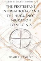 The Protestant International and the Huguenot Migration to Virginia PDF
