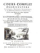Cours complet d'agriculture, theorique, pratique, économique et de médecine rurale et vétérinaire: ou dictionnaire universel d'agriculture, Volume5