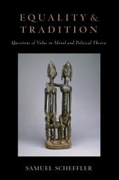 Equality and Tradition: Questions of Value in Moral and Political Theory
