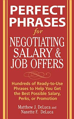 Perfect Phrases for Negotiating Salary and Job Offers  Hundreds of Ready to Use Phrases to Help You Get the Best Possible Salary  Perks or Promotion