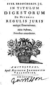 Ever. Bronchorsti In titulum Digestorum de diversis regulis juris antiqui enarrationes: Volume 1