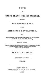 Life of Joseph Brant-Thayendanegea: Including the Border Wars of the American Revolution and Sketches of the Indian Campaigns of Generals Harmar, St. Clair, and Wayne. And Other Matters Connected with the Indian Relations of the United States and Great Britain, from the Peace of 1783 to the Indian Peace of 1795