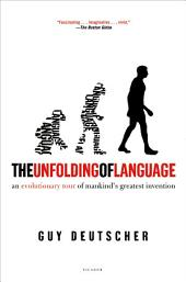 The Unfolding of Language: An Evolutionary Tour of Mankind's Greatest Invention