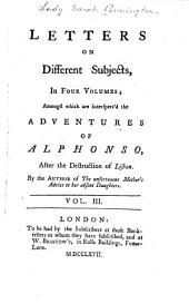 Letters on different subjects: in four volumes : amongst which are interspers'd the adventures of Alphonso, after the destruction of Lisbon, Volume 3