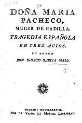 Doña Maria Pacheco, Muger de Padilla. Tragedia Española, en tres actos [and in verse].