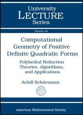 Computational Geometry of Positive Definite Quadratic Forms: Polyhedral Reduction Theories, Algorithms, and Applications