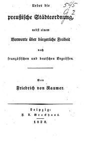 Ueber die preussische Städteordnung: Nebst einem Vorworte über bürgerliche Freiheit nach französischen und deutschen Begriffen