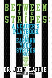 Between the Stripes: A Leader'S Playbook for Earning Your Stripes, Part 2