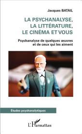 La psychanalyse, la littérature, le cinéma et vous: Psychanalyse de quelques oeuvres et de ceux qui les aiment