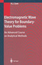 Electromagnetic Wave Theory for Boundary-Value Problems: An Advanced Course on Analytical Methods