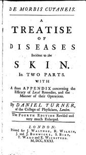 De morbis cutaneis. A treatise of diseases incident to the skin, in two parts: With a short appendix concerning the efficacy of local remedies, and the manner of their operations