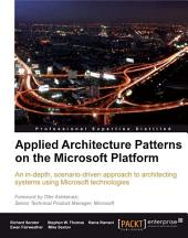 Applied Architecture Patterns on the Microsoft Platform: An In-depth, Scenario-driven Approach to Architecting Systems Using Microsoft Technologies
